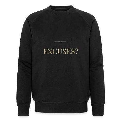 EXCUSES? Motivational T Shirt - Men's Organic Sweatshirt