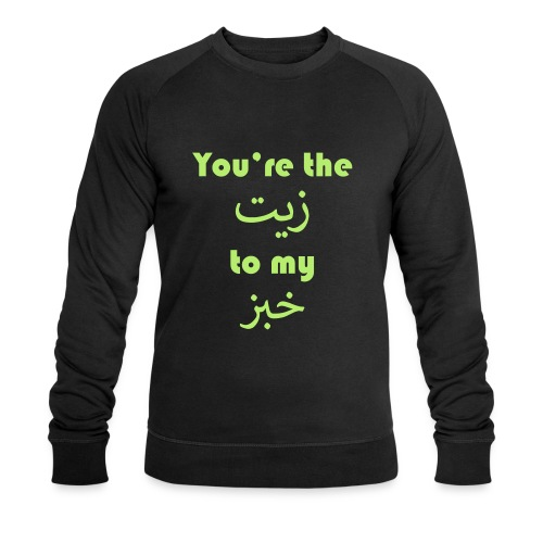You're the oil to my bread - Men's Organic Sweatshirt by Stanley & Stella
