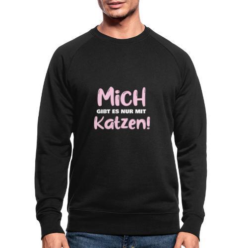 Mich gibt es nur mit Katzen! Spruch Single Katzen - Männer Bio-Sweatshirt
