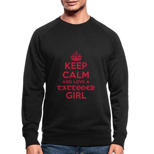 KEEP CALM AND LOVE A TATTOOED GIRL - Männer Bio-Sweatshirt