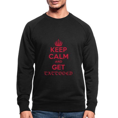 keep calm and get tattooed - Männer Bio-Sweatshirt