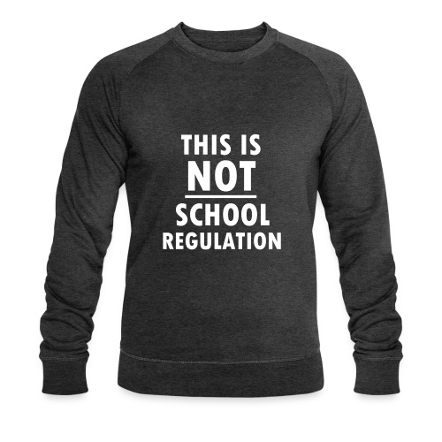 Not School Regulation - Men's Organic Sweatshirt by Stanley & Stella