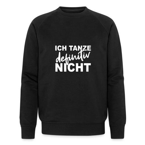 ICH TANZE definitiv NICHT - Männer Bio-Sweatshirt von Stanley & Stella