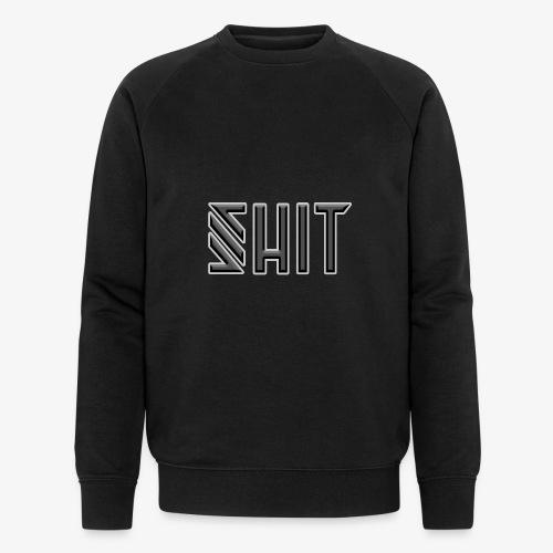 shit - Men's Organic Sweatshirt by Stanley & Stella
