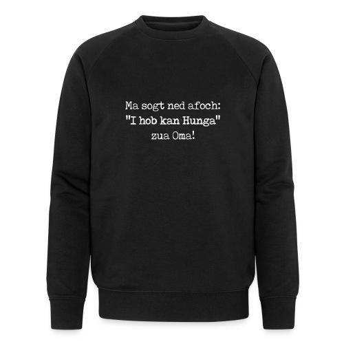 """Vorschau: Ma sogt ned afoch """"I hob kan Hunga"""" zua Oma - Männer Bio-Sweatshirt von Stanley & Stella"""