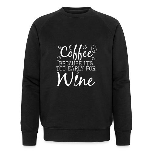 Coffee Because It's Too Early For Wine - Männer Bio-Sweatshirt