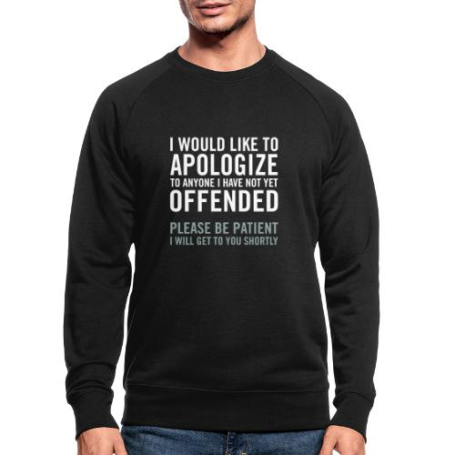 I would like to apologize to anyone I have... - Ekologisk sweatshirt herr