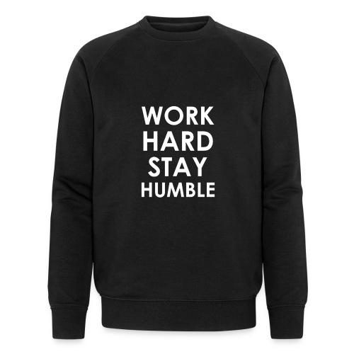 WORK HARD STAY HUMBLE - Männer Bio-Sweatshirt