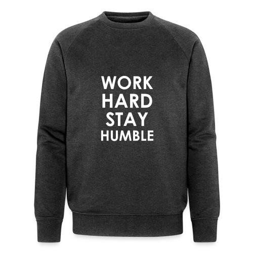 WORK HARD STAY HUMBLE - Männer Bio-Sweatshirt von Stanley & Stella