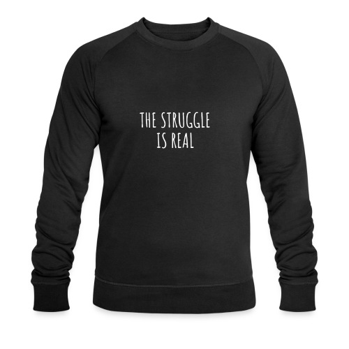 The Struggle Is Real - Männer Bio-Sweatshirt von Stanley & Stella