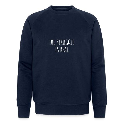 The Struggle Is Real - Männer Bio-Sweatshirt von Stanley & Stella