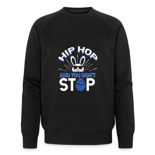 Hip Hop and You Don t Stop - Ostern - Männer Bio-Sweatshirt