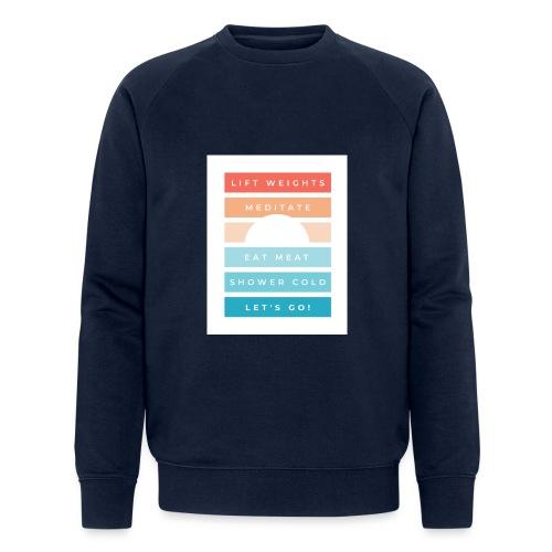Weights, meditate, meat, cold, go! - Men's Organic Sweatshirt