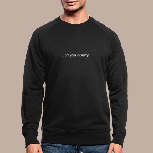 I am your density mit Logo - Männer Bio-Sweatshirt