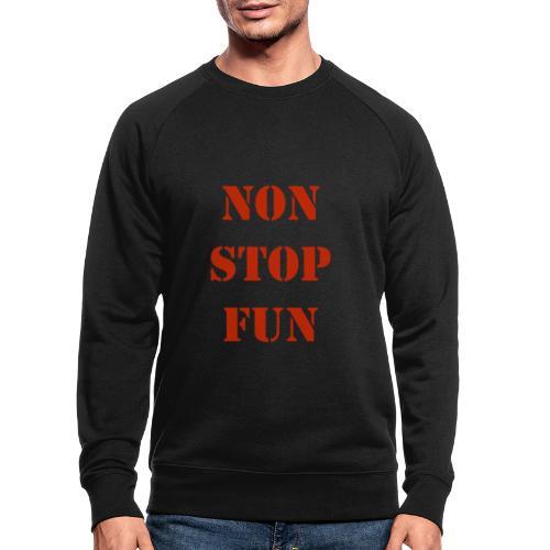 non stop fun - Männer Bio-Sweatshirt
