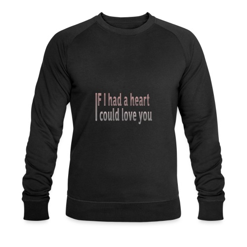 if i had a heart i could love you - Men's Organic Sweatshirt by Stanley & Stella