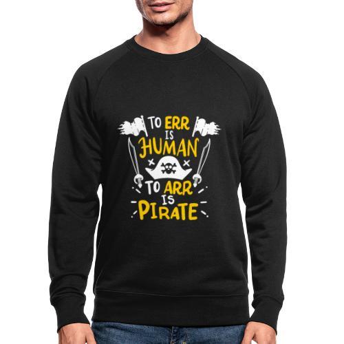 Irren ist menschlich, Arr ist Pirat - Männer Bio-Sweatshirt