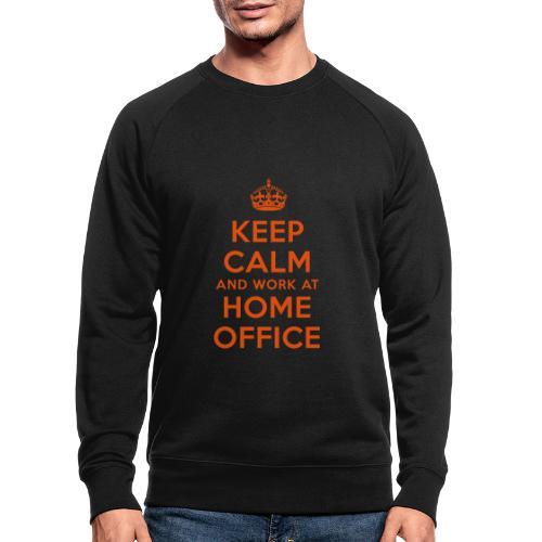 KEEP CALM and work at HOME OFFICE - Männer Bio-Sweatshirt