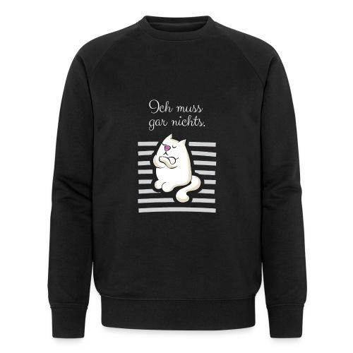 ICH MUSS GAR NICHTS - Männer Bio-Sweatshirt