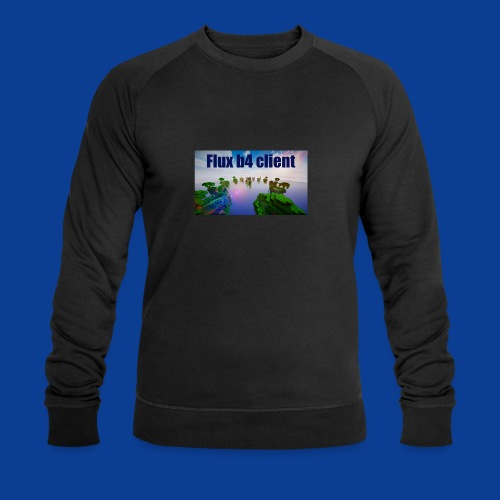 Flux b4 client Shirt - Men's Organic Sweatshirt by Stanley & Stella