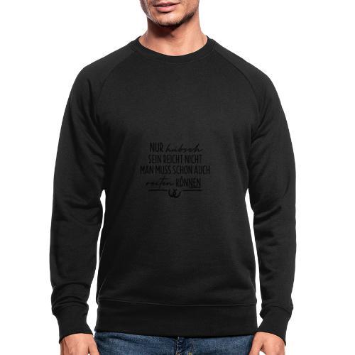 Nur hübsch sein - reiten können - Männer Bio-Sweatshirt von Stanley & Stella