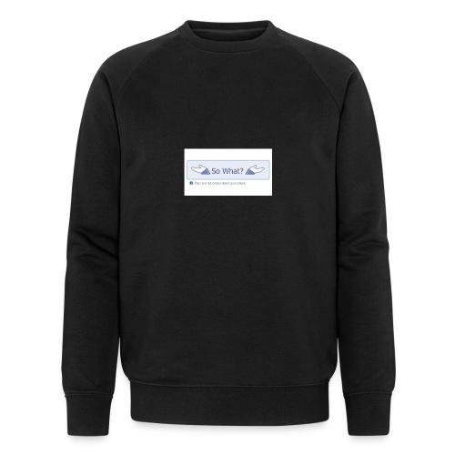So What? - Men's Organic Sweatshirt by Stanley & Stella