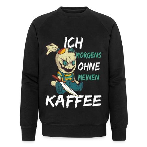 Kaffee lustige Kaffee Sprüche morgens ohne Kaffee - Männer Bio-Sweatshirt von Stanley & Stella