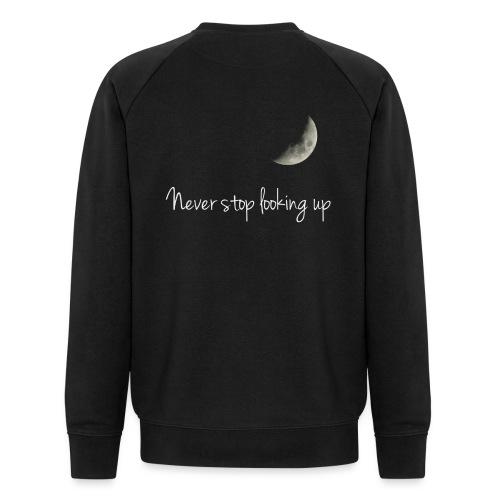 Never stop looking up - Men's Organic Sweatshirt