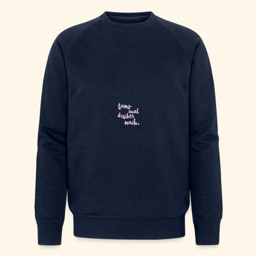 Tanzen T-Shirt dance Tanz mal drüber nach Shirt - Männer Bio-Sweatshirt von Stanley & Stella