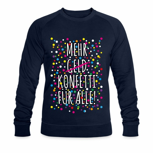 07 Mehr Geld Konfetti für alle Karneval - Männer Bio-Sweatshirt
