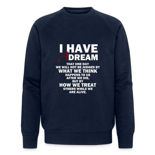 I HAVE A DREAM - Men's Organic Sweatshirt