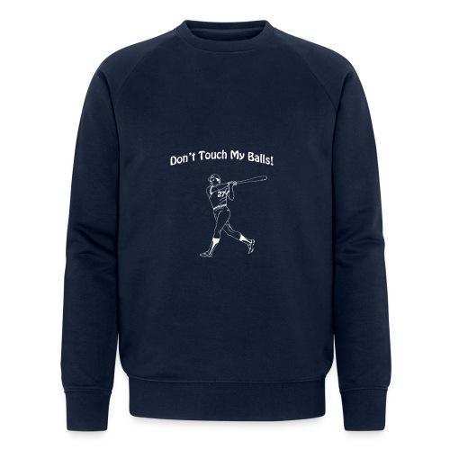 Dont touch my balls t-shirt 3 - Men's Organic Sweatshirt by Stanley & Stella
