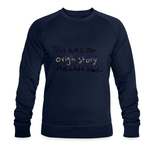 This is an original story the whole time - Men's Organic Sweatshirt by Stanley & Stella