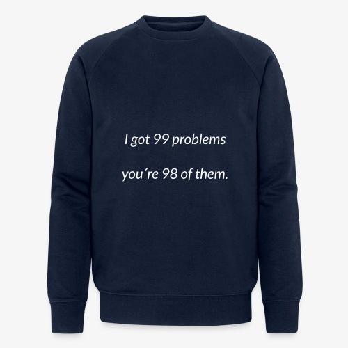 I got 99 problems - Men's Organic Sweatshirt by Stanley & Stella