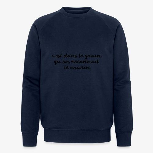 c'est dans le grain qu'on reconnait le marin - Sweat-shirt bio Stanley & Stella Homme