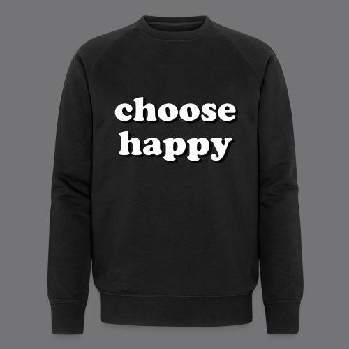 CHOOSE HAPPY Tee Shirts - Men's Organic Sweatshirt by Stanley & Stella
