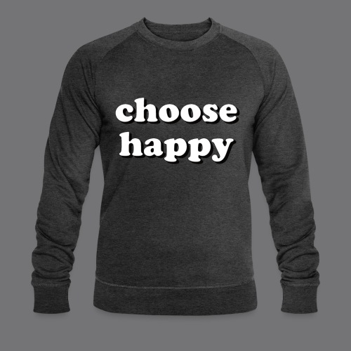 CHOOSE HAPPY Tee Shirts - Men's Organic Sweatshirt by Stanley & Stella