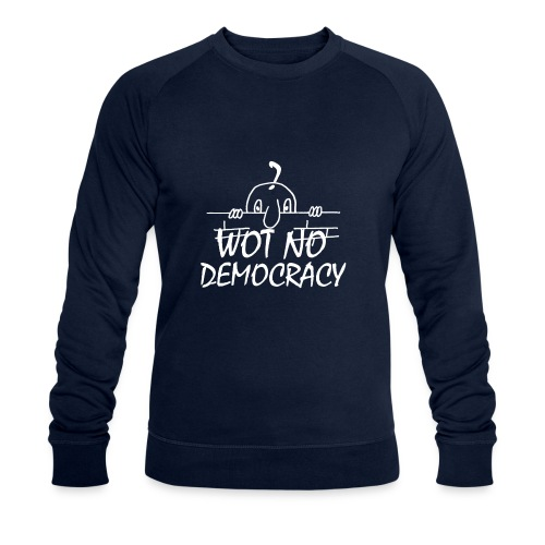 WOT NO DEMOCRACY - Men's Organic Sweatshirt by Stanley & Stella