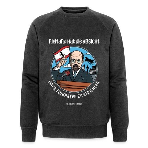 Niemand hat die Absicht einen Flughafen... Berlin - Männer Bio-Sweatshirt von Stanley & Stella