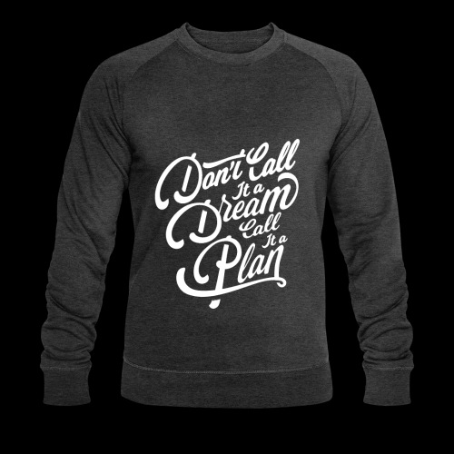 Don t Call it A Dream - Männer Bio-Sweatshirt von Stanley & Stella