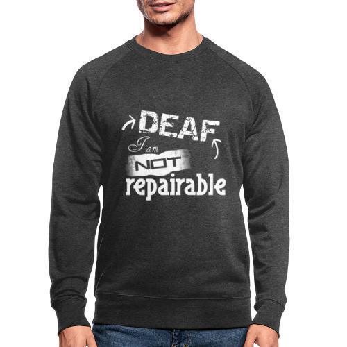 Taub, ich bin nicht reparierbar - Männer Bio-Sweatshirt