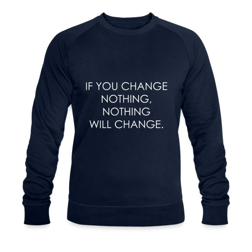 YOU HAVE TO CHANGE | Motivational quote - Men's Organic Sweatshirt by Stanley & Stella
