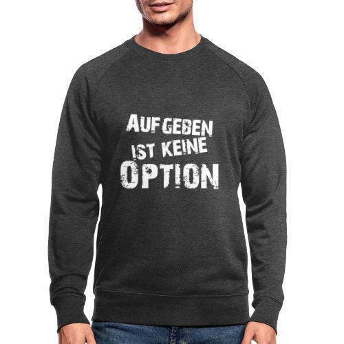 Aufgeben ist keine Option - Männer Bio-Sweatshirt