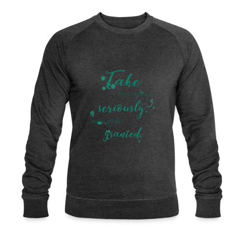 Take yourself seriously, not for granted - Men's Organic Sweatshirt by Stanley & Stella
