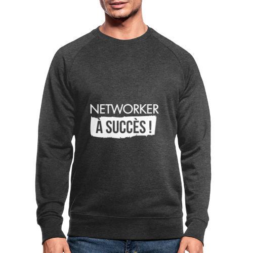 Networker à succès ! - Sweat-shirt bio