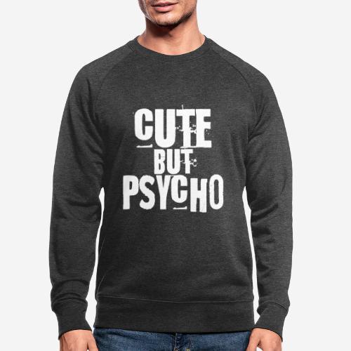 niedlich, aber psycho - Männer Bio-Sweatshirt