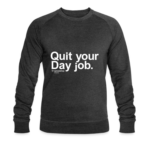 Quit your day job | white - Men's Organic Sweatshirt by Stanley & Stella