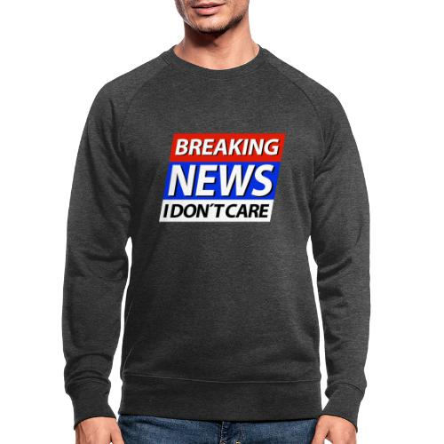 Breaking News I don't care Eilmeldung - Männer Bio-Sweatshirt