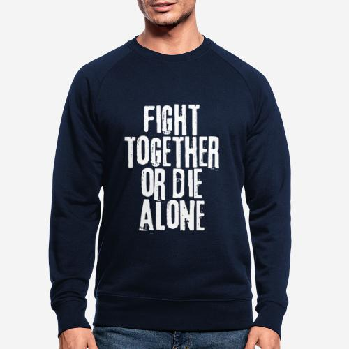fight together die alone - Männer Bio-Sweatshirt