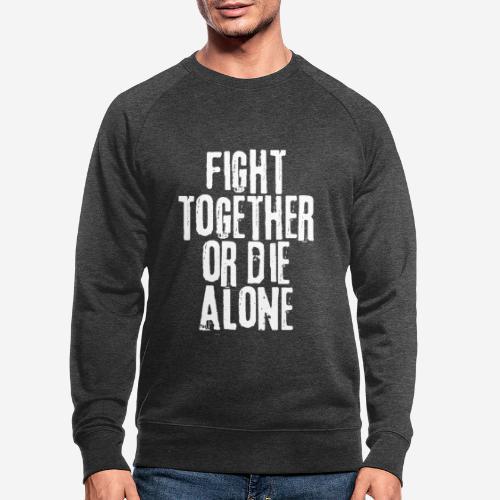 Kampf zusammen sterben allein - Männer Bio-Sweatshirt